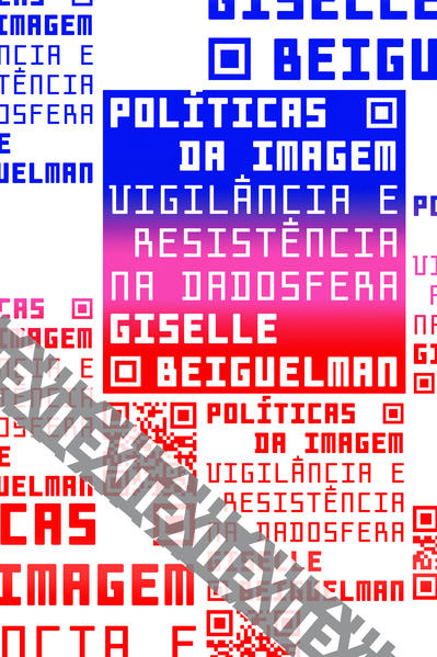 Políticas da imagem. Vigilância e resistência na dadosfera, livro de Giselle Beiguelman