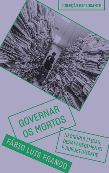 Governar os mortos. Necropolíticas, desaparecimento e subjetividade, livro de Fábio Luis Franco