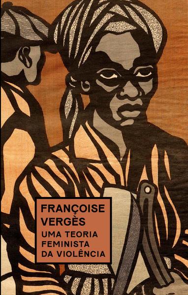 Uma teoria feminista da violência. Por uma política antirracista da proteção, livro de Françoise Vergès