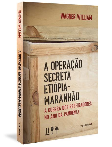 Operação Secreta Etiópia-Maranhão, A. A guerra dos respiradores no ano da pandemia, livro de Wagner William