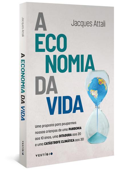 A economia da vida. Uma proposta para pouparmos nossas crianças de uma pandemia aos 10 anos, uma ditadura aos 20 e uma catástrofe climática aos 30, livro de Jacques Attali