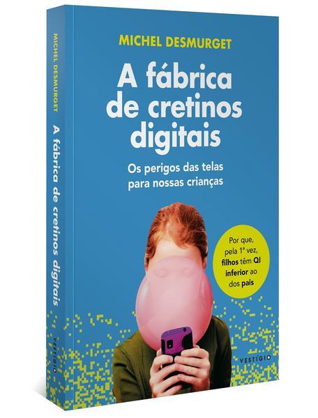 A fábrica de cretinos digitais. Os perigos das telas para nossas crianças, livro de Michel Desmurget