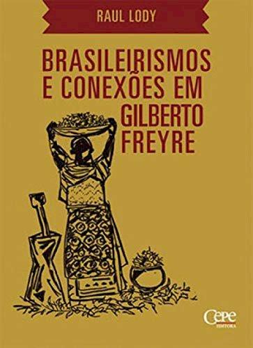 Brasileirismos e conexões em Gilberto Freyre, livro de Raul Lody