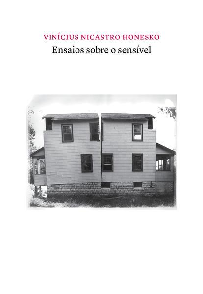 Ensaios sobre o sensível. Poéticas políticas do pensamento, livro de Vinicius Nicastro Honesko