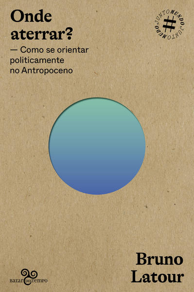 Onde aterrar? - Como se posicionar polticamente no Antropoceno, livro de Bruno Latour