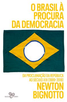 O Brasil à procura da democracia: da Proclamação da República ao século XXI (1889-2018), livro de Newton Bignotto