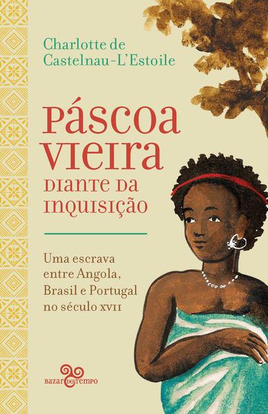 Páscoa Vieira diante da Inquisição. Uma escrava entre Angola, Brasil e Portugal no século XVII, livro de Charlotte de Castelnau-LEstoile