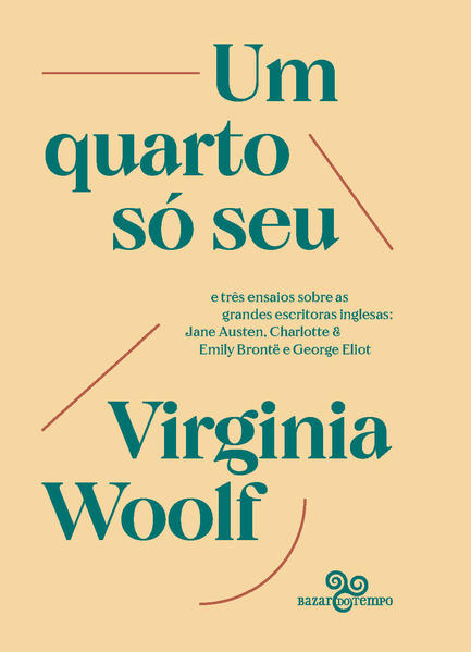 Um quarto só seu. E três ensaios sobre as grandes escritoras inglesas: Jane Austen, Charlotte & Emily Brontë e George Eliot, livro de Virginia Woolf