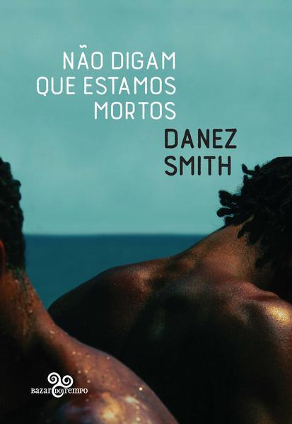 Não digam que estamos mortos, livro de Danez Smith