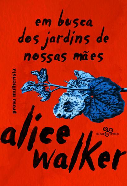 Em busca dos jardins de nossas mães. Prosa mulherista, livro de Alice Walker