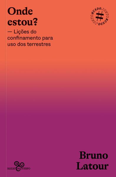 Onde estou?. Lições do confinamento para uso dos terrestres, livro de Bruno Latour