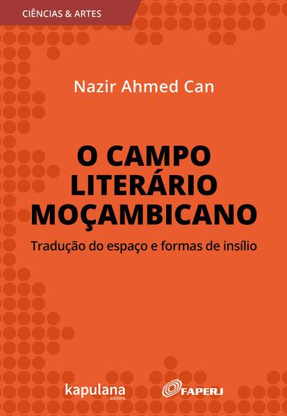O campo literário moçambicano. Tradução do espaço e formas de insílio, livro de Nazir Ahmed Can