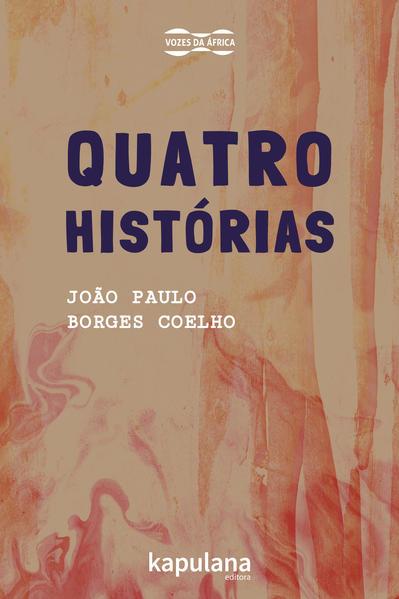 Quatro histórias, livro de João Paulo Borges COELHO
