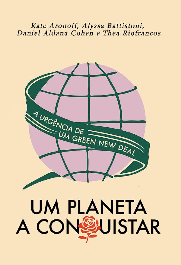 Um planeta a conquistar: a urgência de um Green New Deal, livro de Kate Aronoff, Alyssa Battistoni, Daniel Aldana Cohen, Thea Riofrancos