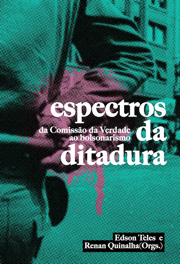 Espectros da ditadura: da Comissão da Verdade ao bolsonarismo, livro de Edson Teles, Renan Quinalha (Orgs.)