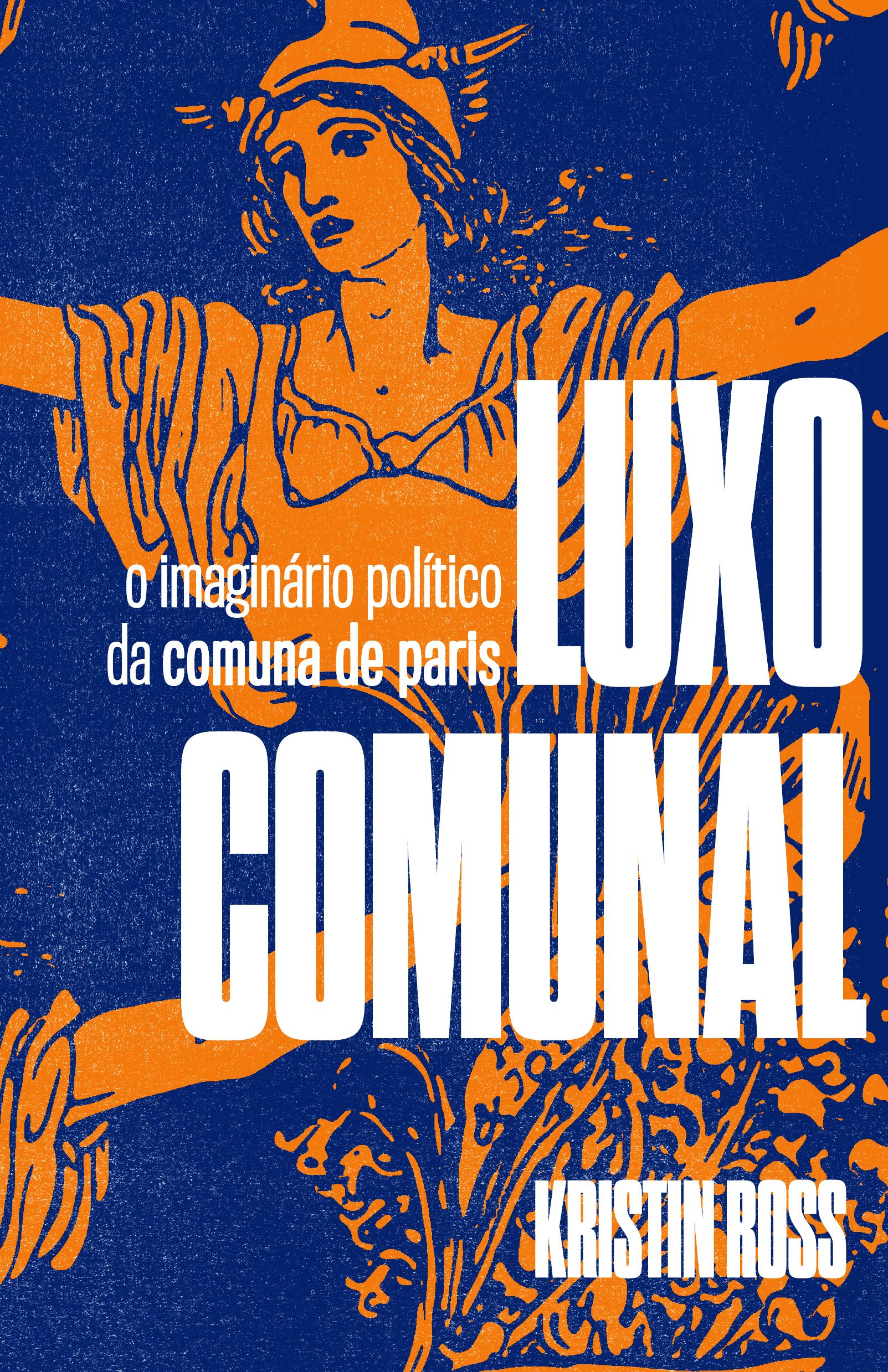 Luxo comunal: o imaginário político da Comuna de Paris, livro de Kristin Ross