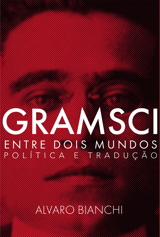 Gramsci entre dois mundos: política e tradução, livro de Alvaro Bianchi