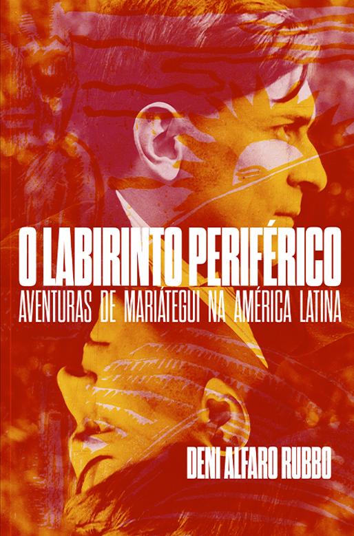 O labirinto periférico. Aventuras de Mariátegui na América Latina, livro de Deni Alfaro Rubbo, Hugo Albuquerque Cauê Seignemartin Ameni, Hugo Albuquerque Cauê Seignemartin Ameni