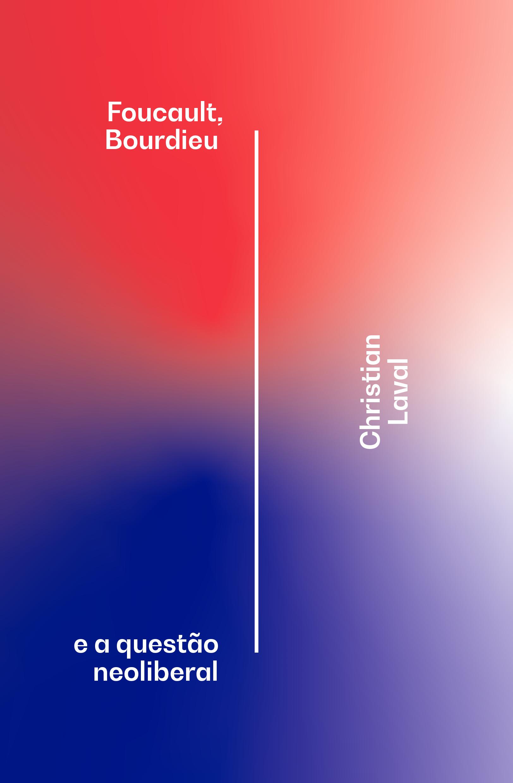 Foucault, Bourdieu e a questão neoliberal, livro de Christian Laval