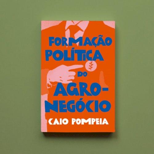 Formação política do agronegócio, livro de Caio Pompeia