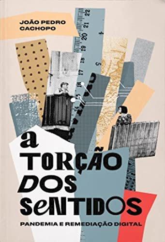 A torção dos sentidos: pandemia e remediação digital, livro de João Pedro Cachopo
