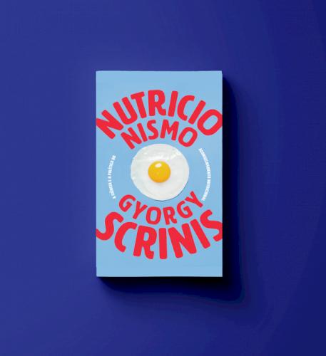Nutricionismo -  a ciência e a política do aconselhamento nutricional, livro de Gyorgy Scrinis