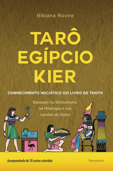 Tarô egípcio Kier. O conhecimento iniciático do livro de Thoth, livro de Bibiana Rovira