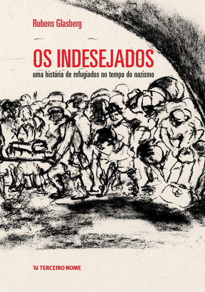 Os Indesejados. Uma história de refugiados no tempo do nazismo, livro de Rubens Glasberg