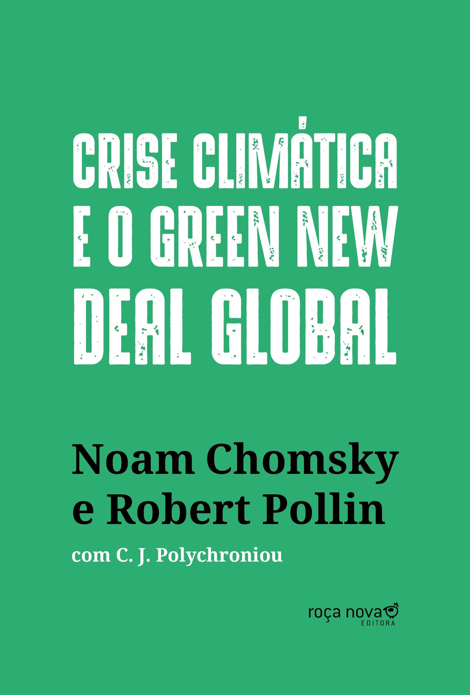 Crise climática e o Green New Deal global. A economia política para salvar o planeta, livro de Noam Chomsky, Robert Pollin, C. J. Polychroniou