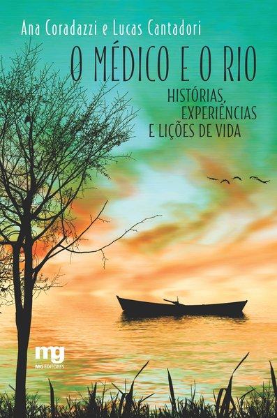 O médico e o rio. Histórias, experiências e lições de vida, livro de Ana Coradazzi, Lucas Cantadori