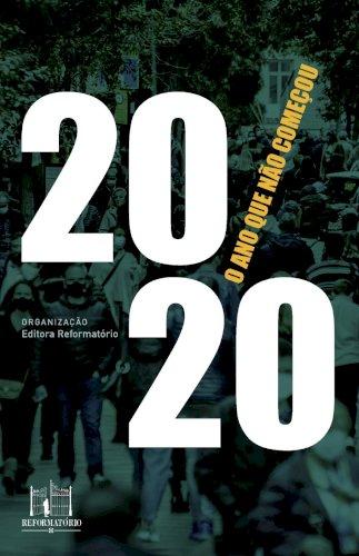 2020, o ano que não começou, livro de Editora Reformatório (org.)
