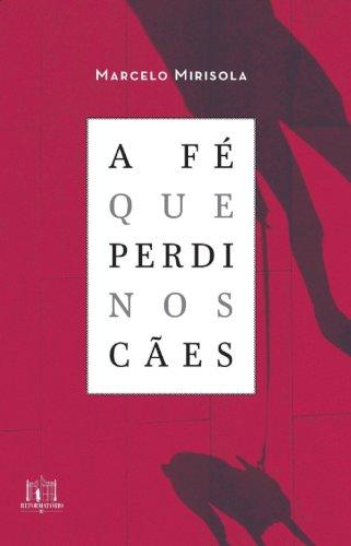 A fé que perdi nos cães, livro de Marcelo Mirisola
