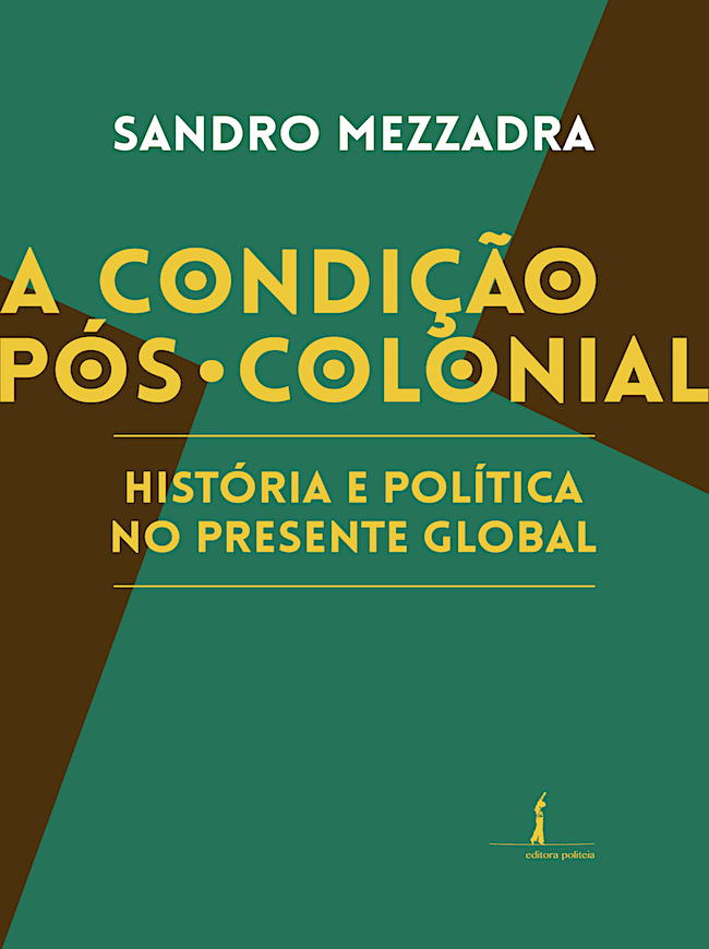 A condição pós-colonial. História e política no presente global, livro de Sandro Mezzadra