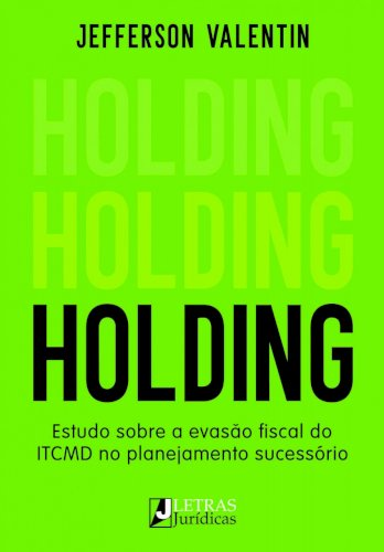 Holding - Estudo sobre a evasão fiscal do ITCMD no planejamento sucessório, livro de Jefferson Valentin