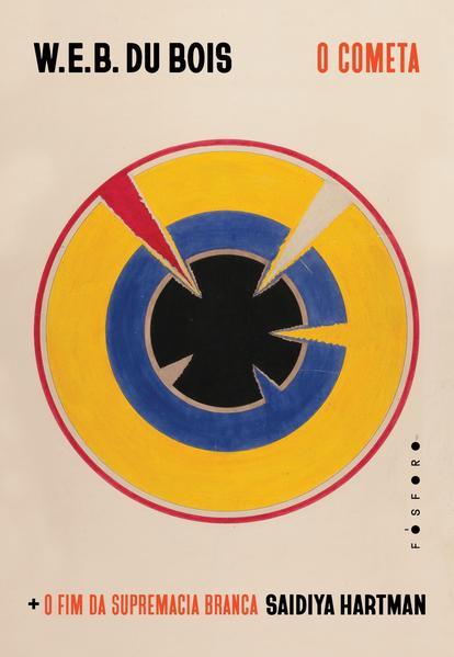 O Cometa. + O fim da supremacia branca, livro de W. E. B. Du Bois, Saidiya Hartman