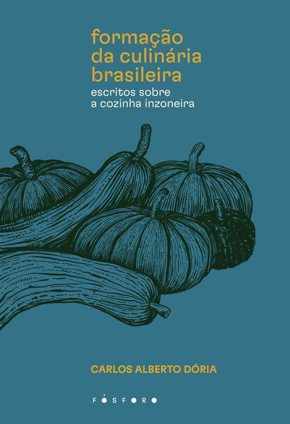Formação da culinária brasileira. Escritos sobre a cozinha inzoneira, livro de Carlos Alberto Dória