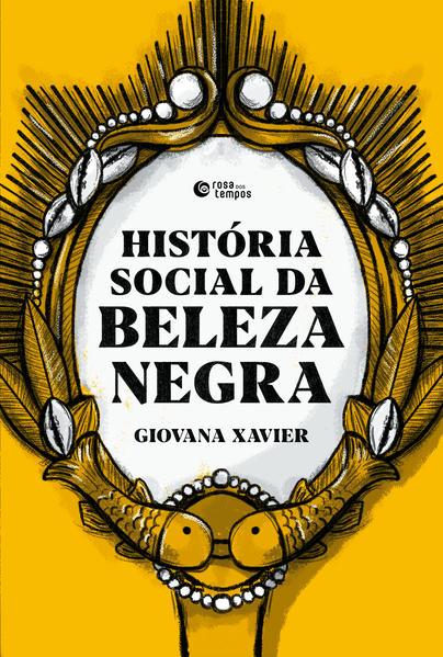 História social da beleza negra, livro de Giovana Xavier