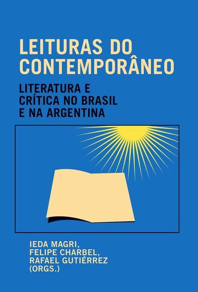 Leituras do contemporâneo. Literatura e crítica no Brasil e na Argentina, livro de