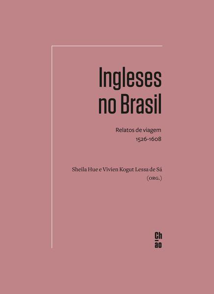 Ingleses no Brasil. Relatos de viagem 1526-1608, livro de Sheila Hue, Vivien Kogut Lessa de Sá