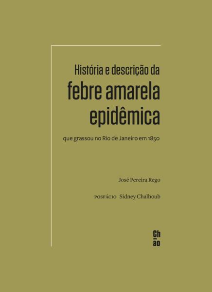 História e descrição da febre amarela epidêmica que grassou no Rio de Janeiro em 1850, livro de José Pereira Rego