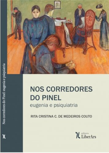 Nos corredores do Pinel: eugenia e psiquiatria, livro de Rita Cristina Carvalho de Medeiros Couto