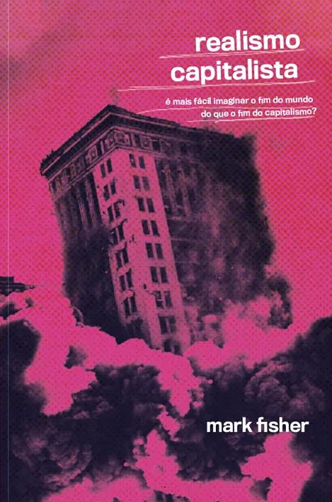 Realismo Capitalista. É mais fácil imaginar o fim do mundo do que o fim do capitalismo?, livro de Mark Fisher