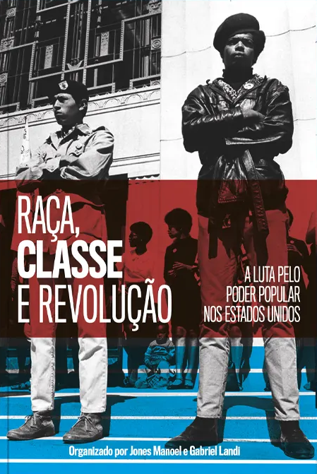 Raça, classe e revolução. A luta pelo poder popular nos Estados Unidos, livro de Jones Manoel, Gabriel Landi (Orgs.)
