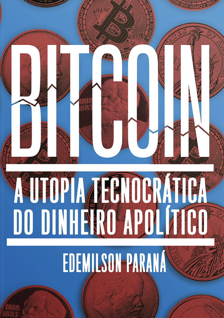 Bitcoin. A utopia tecnocrática do dinheiro apolítico, livro de Edemilson Paraná