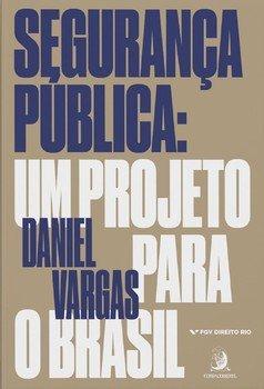Segurança pública. Um projeto para o Brasil, livro de Daniel Vargas