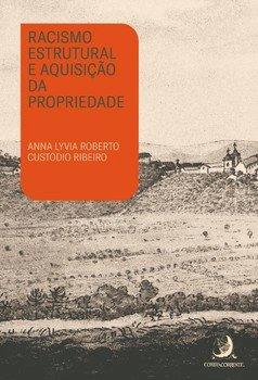 Racismo estrutural e aquisição da propriedade, livro de Anna Lyvia Roberto Custódio Ribeiro