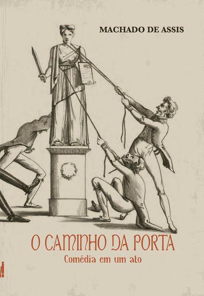 O caminho da porta. Comédia em um ato, livro de Machado de Assis