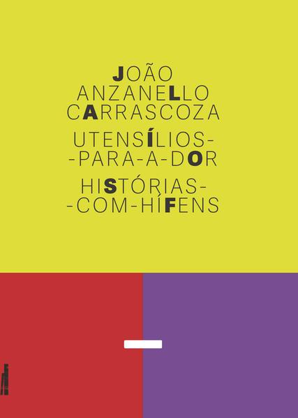 Utensílios-para-a-dor. Histórias-com-hífens, livro de João Anzanello Carrascoza