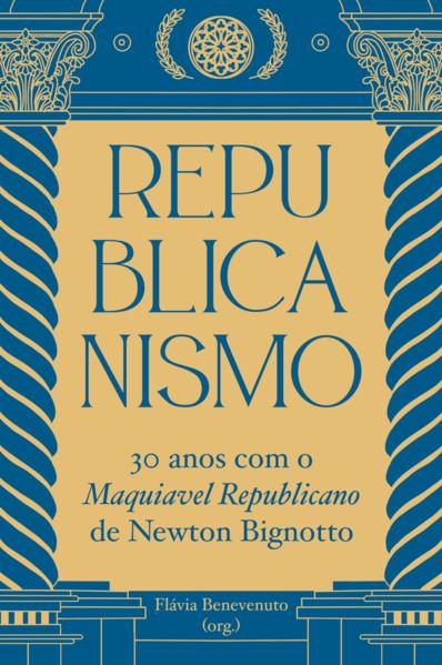 Republicanismo. 30 anos com o Maquiavel Republicano de Newton Bignotto, livro de Flávia Benevenuto