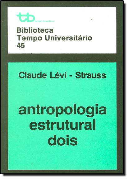 Antropologia Estrutural Dois - Vol.2 - Biblioteca Tempo Universitário 45, livro de Claude Lévi-Strauss